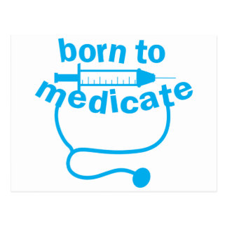 Born to MEDICATE with stethoscope Postcard