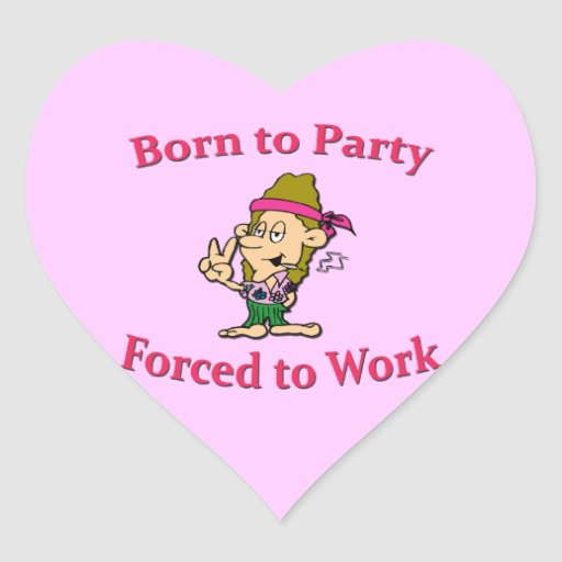 Born To Party Forced To Worked Hippie pink Heart Sticker