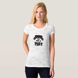Born to Play Fitted Burnout T-Shirt, Vintage White T-Shirt