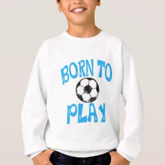 born to play football sweatshirt