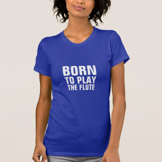 Born to play the Flute Tees