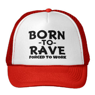 Born to Rave Hat , but forced to work - funny