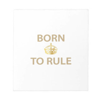 Born To Rule with golden crown Notepads