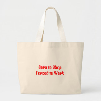 Born to Shop Forced to Work Large Tote Bag