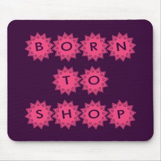 BORN TO SHOP MOUSE PAD