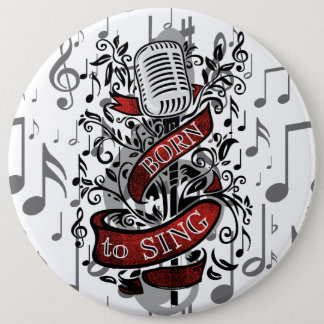 Born To Sing Novelty Gifts 6 Inch Round Button