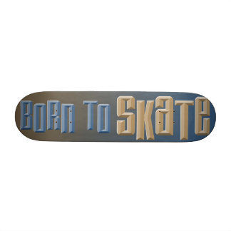 Born to Skate Skate Decks