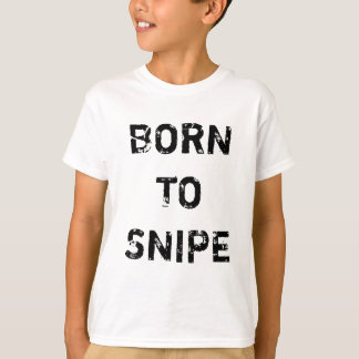BORN TO SNIPE T-Shirt