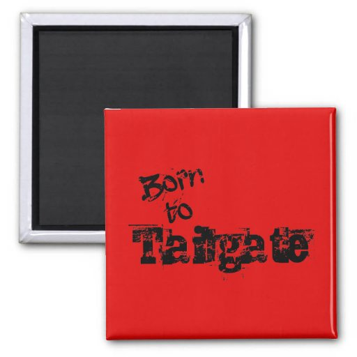Born to Tailgate in Any Team Colors Fridge Magnets