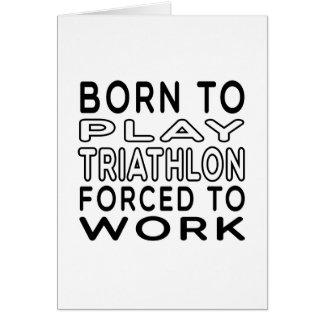 Born To Triathlon Forced To Work Card