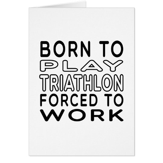 Born To Triathlon Forced To Work Card