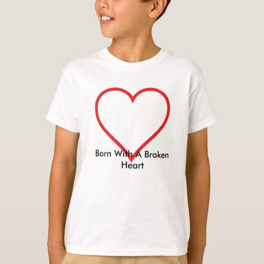Born With A Broken H... T-Shirt