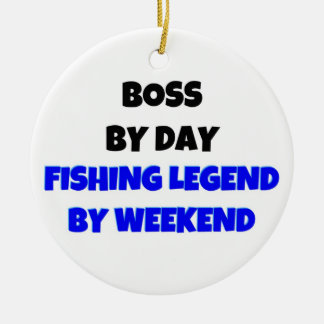 Boss by Day Fishing Legend by Weekend Ceramic Ornament