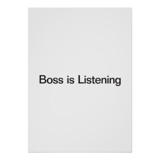 Boss Is Listening Posters