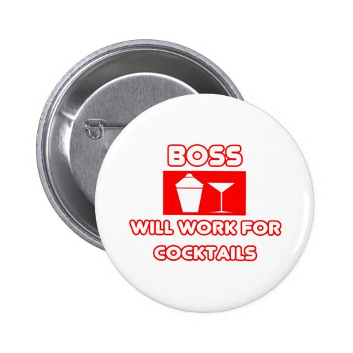 Boss...Will Work For Cocktails 2 Inch Round Button