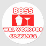 Boss...Will Work For Cocktails Round Stickers