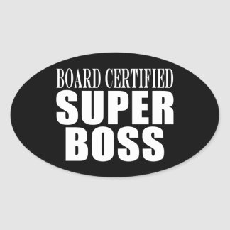 Bosses Office Parties : Board Certified Super Boss Oval Sticker