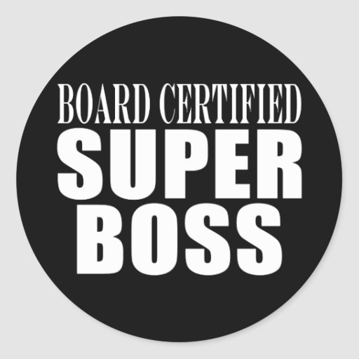 Bosses Office Parties : Board Certified Super Boss Round Stickers