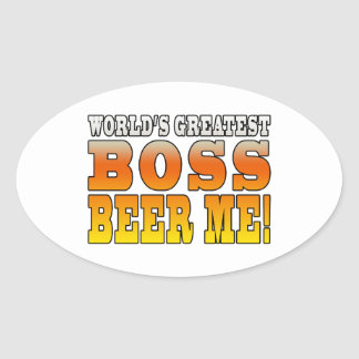 Bosses Office Parties Worlds Greatest Boss Beer Me Oval Sticker
