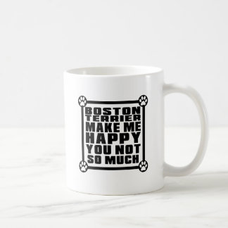 BOSTON TERRIER MAKE ME HAPPY YOU NOT SO MUCH CLASSIC WHITE COFFEE MUG