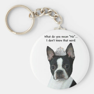"""Boston Terrier:  What Do You Mean """"No""""? Keychain"""