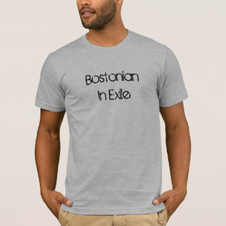 Bostonian In Exile T-Shirt