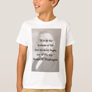 Bottom Of Life - Booker T Washington T-Shirt
