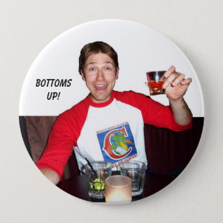 Bottoms up! 4 inch round button