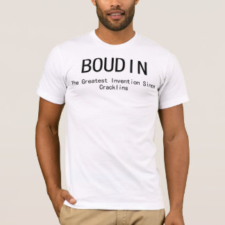 Boudin: The Greatest Invention Since Cracklins T-Shirt