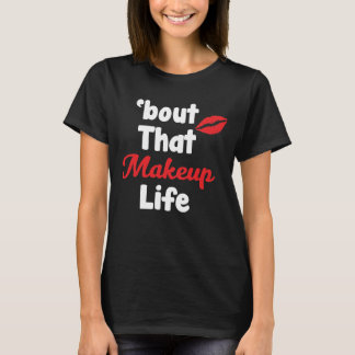 bout that Makeup Life Fashionista Stylist T-shirt