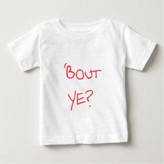'Bout Ye? Baby T-Shirt