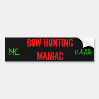 Bow Hunting Maniac, DIE, HARD Bumper Sticker
