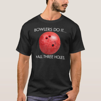 Bowlers Do It... In All Three Holes. T-Shirt