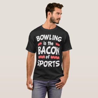 Bowling is the Bacon of Sports Funny T-Shirt