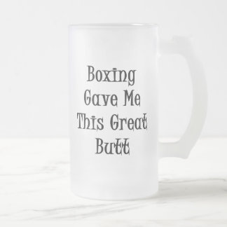 Boxing Gave Me This Great Butt Frosted Glass Mug