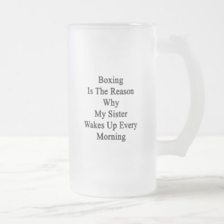 Boxing Is The Reason Why My Sister Wakes Up Every 16 Oz Frosted Glass Beer Mug
