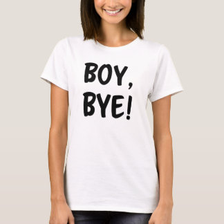 Boy, Bye! Funny women's shirt