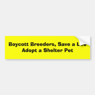 Boycott Breeders, Save a LifeAdopt a Shelter Pet Bumper Sticker