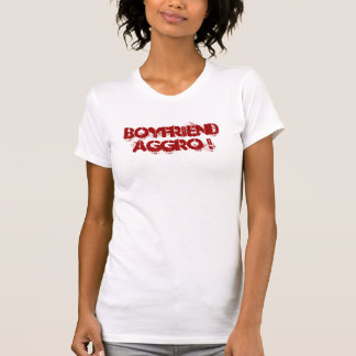Boyfriend Aggro ! T-Shirt
