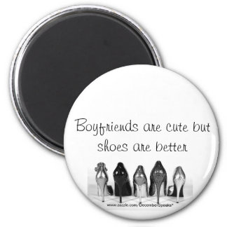 Boyfriends are cute but shoes are better magnet