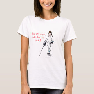 Boys are stupid,poke them with sticks!... T-Shirt