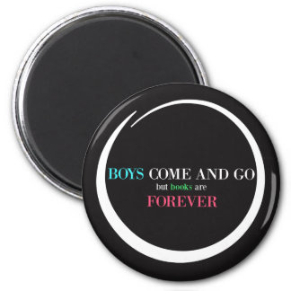 Boys Come and Go But Books are Forever 2 Inch Round Magnet