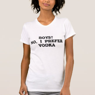 Boys? No, I Prefer Vodka T-Shirt