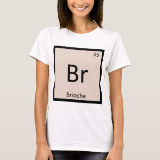 Br - Brioche Pastry Chemistry Periodic Table T-Shirt