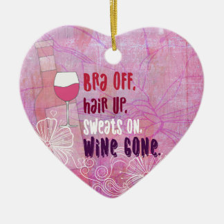Bra Off, Hair Up, Sweats On, Wine Gone Ceramic Ornament