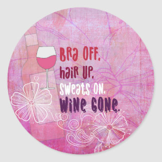 Bra Off, Hair Up, Sweats On, Wine Gone Classic Round Sticker