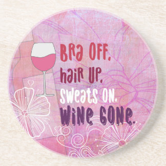 Bra Off, Hair Up, Sweats On, Wine Gone Coaster
