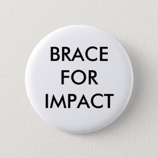 BRACE FOR IMPACT 2 INCH ROUND BUTTON