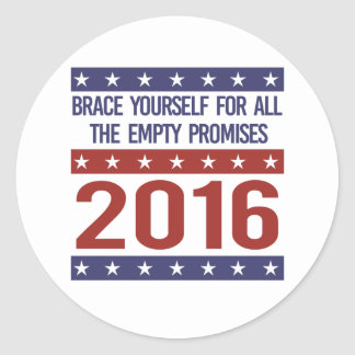 Brace yourself for all the empty promises 2016 - - round sticker
