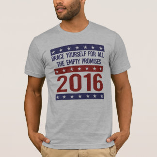 Brace yourself for all the empty promises 2016 - - T-Shirt